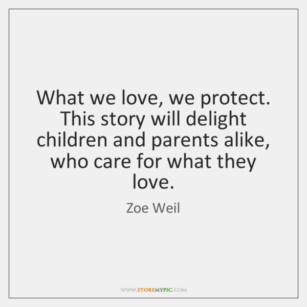 What we love, we protect. This story will delight children and parents ...