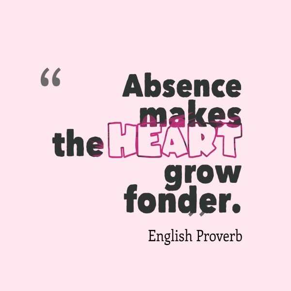 Absence makes the heart grow fonder 2