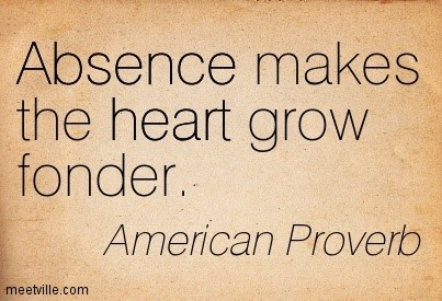 Absence makes the heart grow fonder american proverb