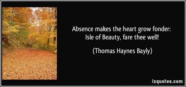 Absence makes the heart grow fonder isle of beauty fare thee well