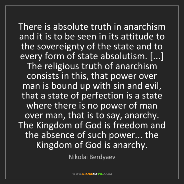 Nikolai Berdyaev: There is absolute truth in anarchism and it is to be...