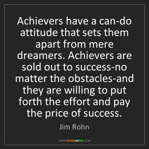 Jim Rohn: Achievers have a can-do attitude that sets them apart...