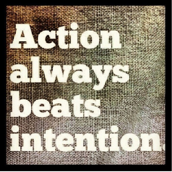 Action always beats intention 001