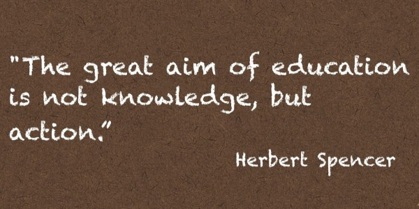 The great aim of education is not knowledge but action
