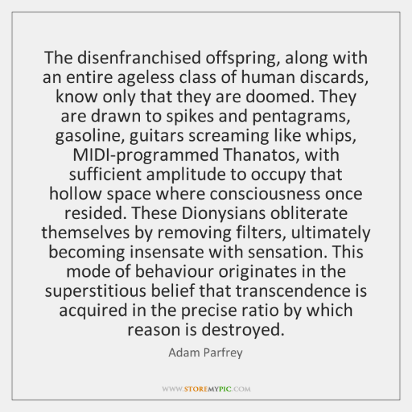 The disenfranchised offspring, along with an entire ageless class of human discards, ...