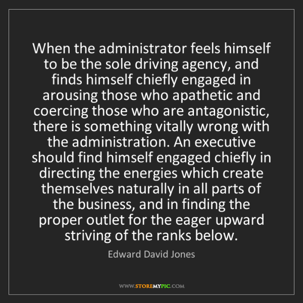 Edward David Jones: When the administrator feels himself to be the sole driving...