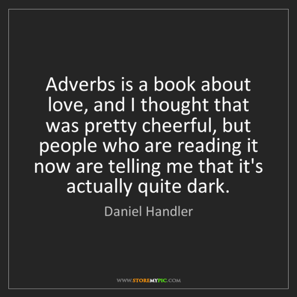 Daniel Handler: Adverbs is a book about love, and I thought that was...