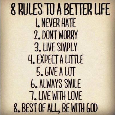Rules to a better life never hate dont worry live simply expect a little give a lot alw