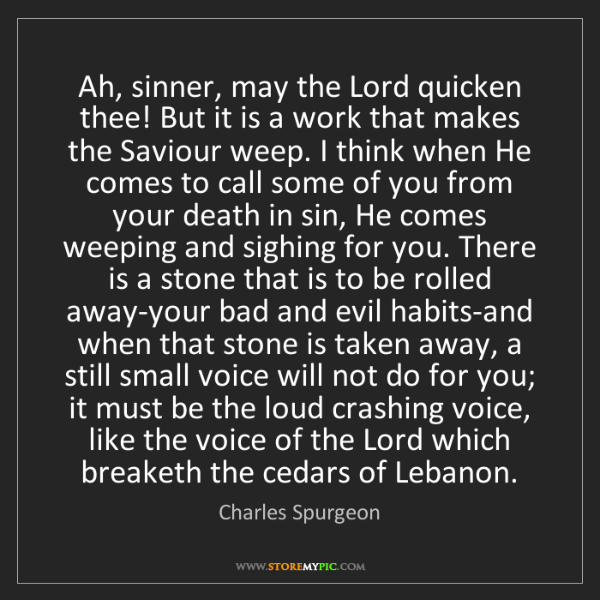 Charles Spurgeon: Ah, sinner, may the Lord quicken thee! But it is a work...