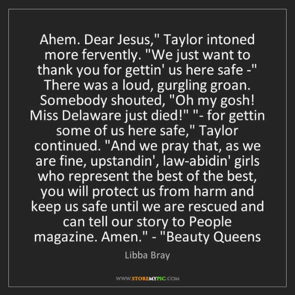 Libba Bray: 'Ahem. Dear Jesus,' Taylor intoned more fervently. 'We...