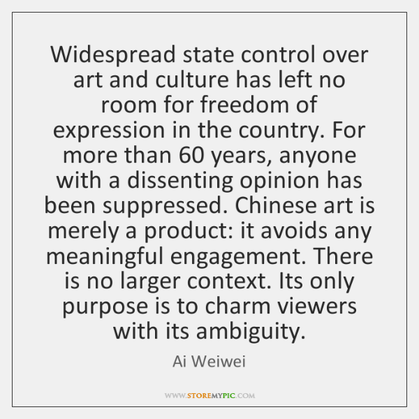 Widespread state control over art and culture has left no room for ...