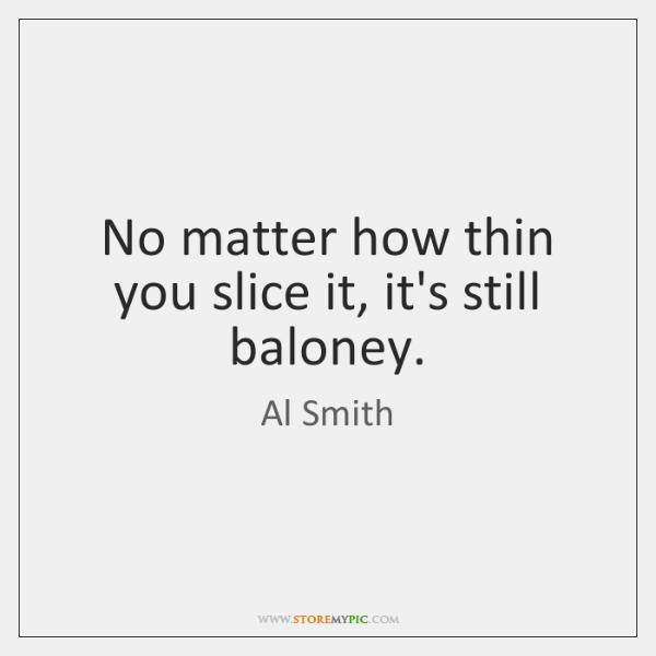 No matter how thin you slice it, it's still baloney.