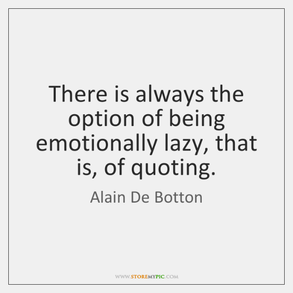 There Is Always The Option Of Being Emotionally Lazy That Is Of