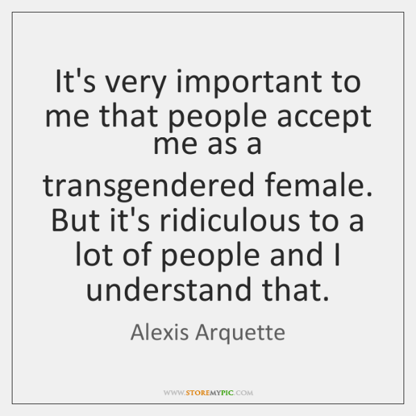It's very important to me that people accept me as a transgendered ...