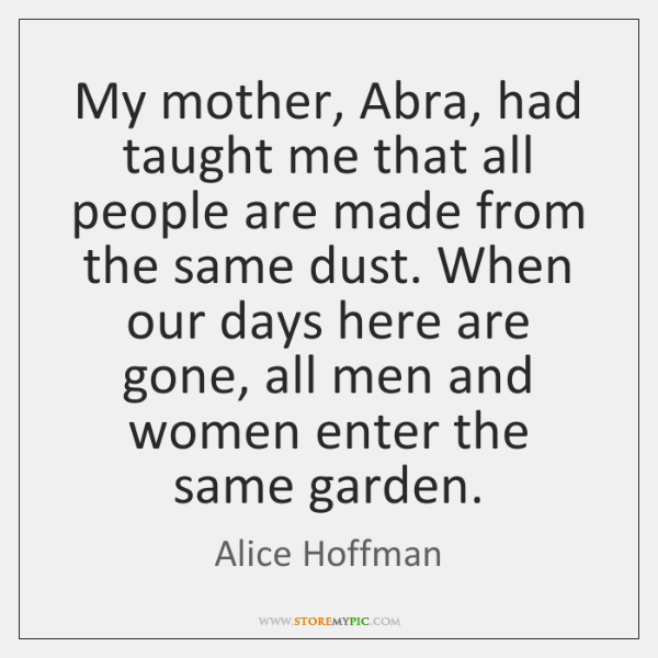 My mother, Abra, had taught me that all people are made from ...