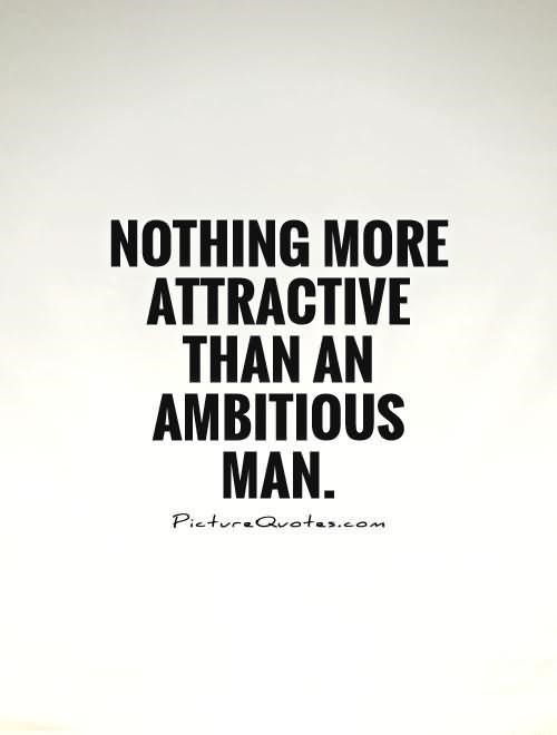 Nothing more attractive than an ambitious man