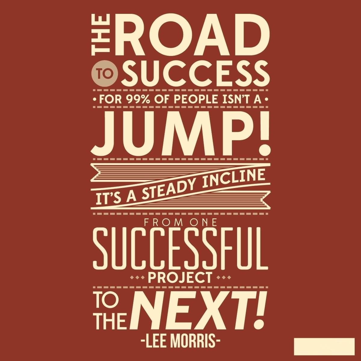 the road to success jump its a steady incline from one succe