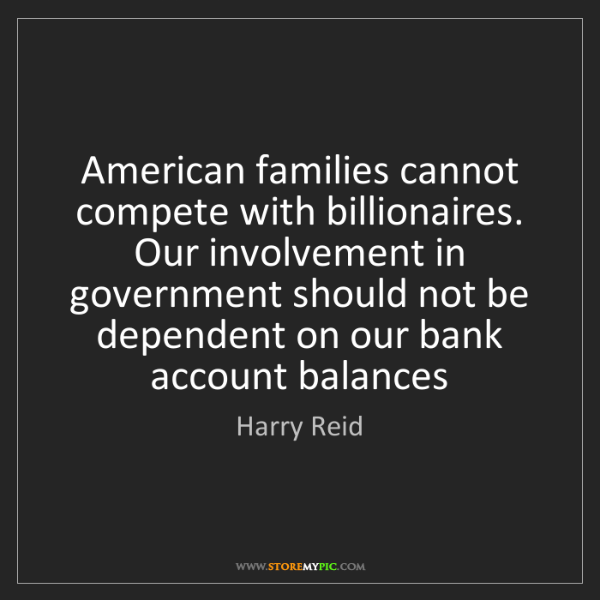 Harry Reid: American families cannot compete with billionaires. Our...