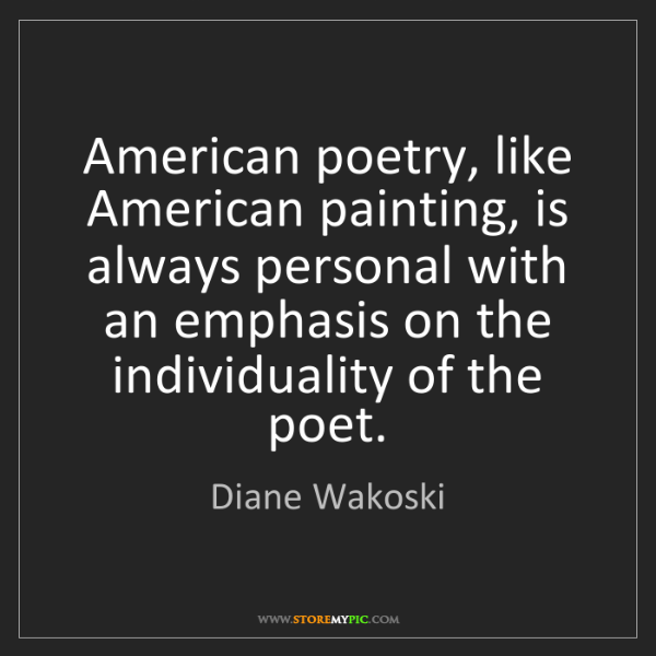 Diane Wakoski: American poetry, like American painting, is always personal...