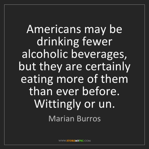 Marian Burros: Americans may be drinking fewer alcoholic beverages,...