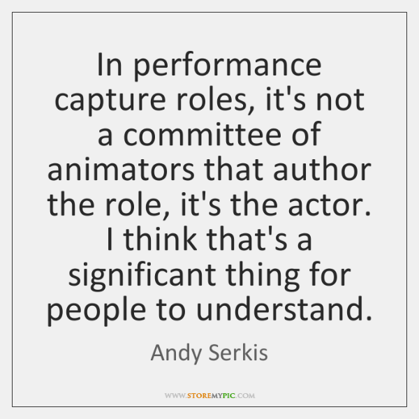 In performance capture roles, it's not a committee of animators that author ...