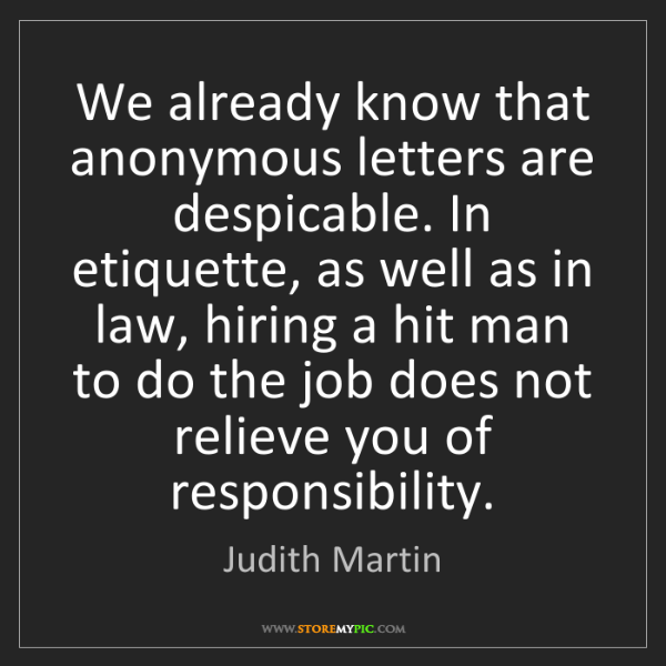 Judith Martin: We already know that anonymous letters are despicable....