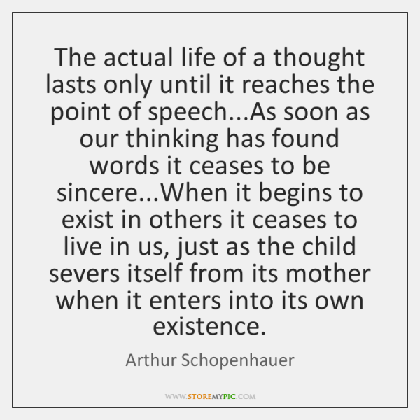 The actual life of a thought lasts only until it reaches the ...