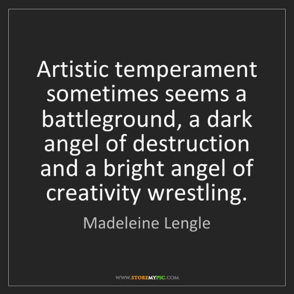 Madeleine Lengle: Artistic temperament sometimes seems a battleground,...