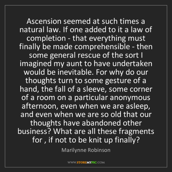 Marilynne Robinson: Ascension seemed at such times a natural law. If one...