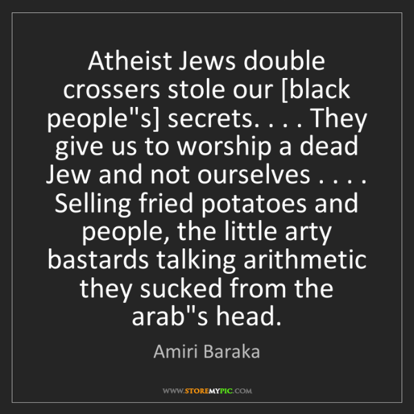 "Amiri Baraka: Atheist Jews double crossers stole our [black people""s]..."