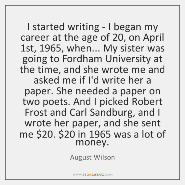I started writing - I began my career at the age of 20, ...