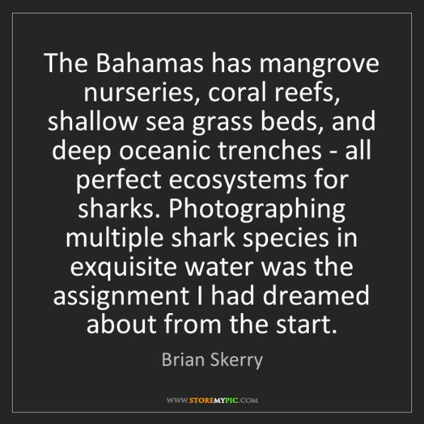 Brian Skerry: The Bahamas has mangrove nurseries, coral reefs, shallow...