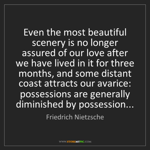 Friedrich Nietzsche: Even the most beautiful scenery is no longer assured...