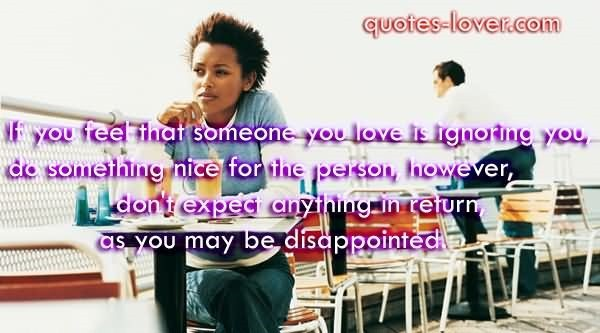 If you feel that someone you love is ignoring you - StoreMyPic