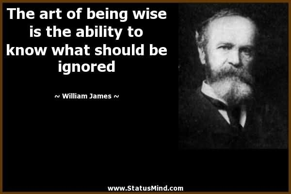 The art of being wise is the ability to know what should be ignored