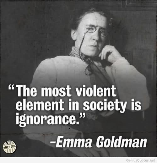 The most violent element in society is ignorance