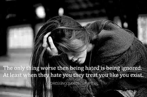 The only thing worse then being hated is being ignored