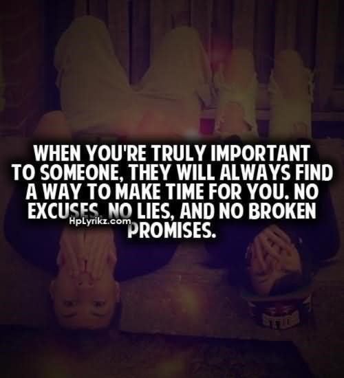 When youre truly important to someone they will always find a way to make time f