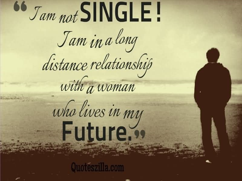 I Am Not Single I Am In A Long Distance Relationship With A Woman