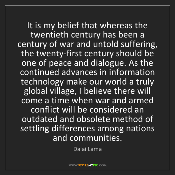 Dalai Lama: It is my belief that whereas the twentieth century has...