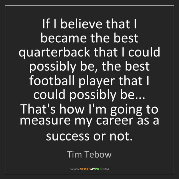 Tim Tebow: If I believe that I became the best quarterback that...
