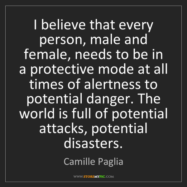 Camille Paglia: I believe that every person, male and female, needs to...