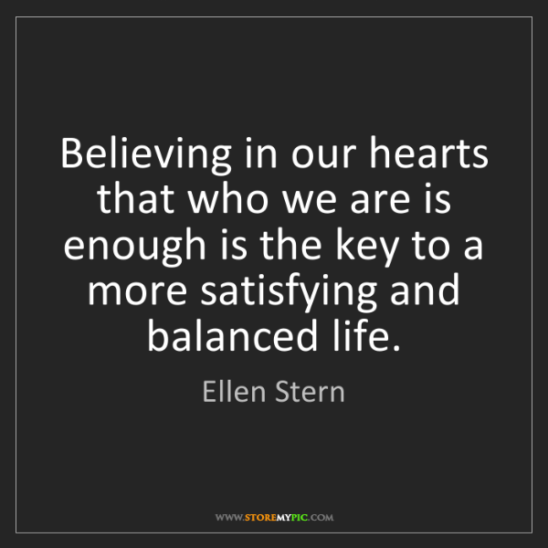 Ellen Stern: Believing in our hearts that who we are is enough is...