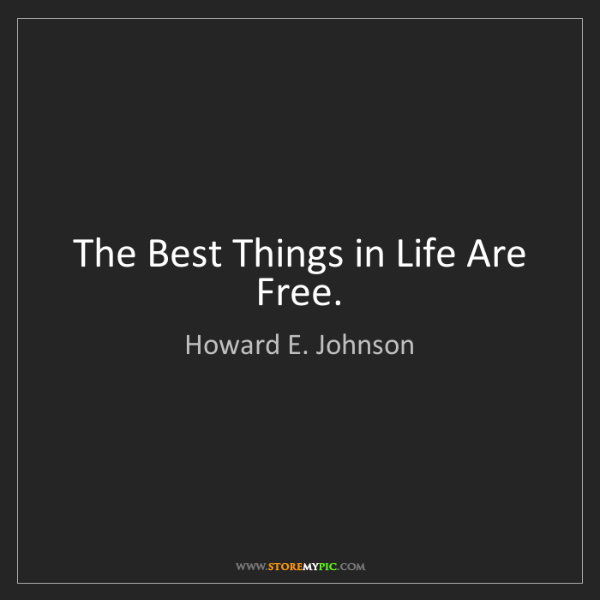 Howard E. Johnson: The Best Things in Life Are Free.