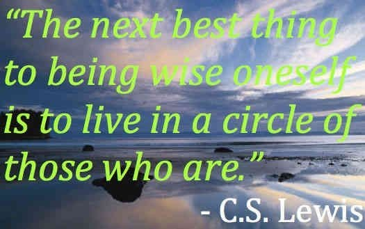 The next best thing to being wise oneself is to live in a circle of those who are