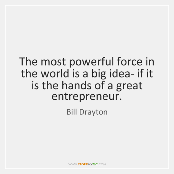The most powerful force in the world is a big idea- if ...