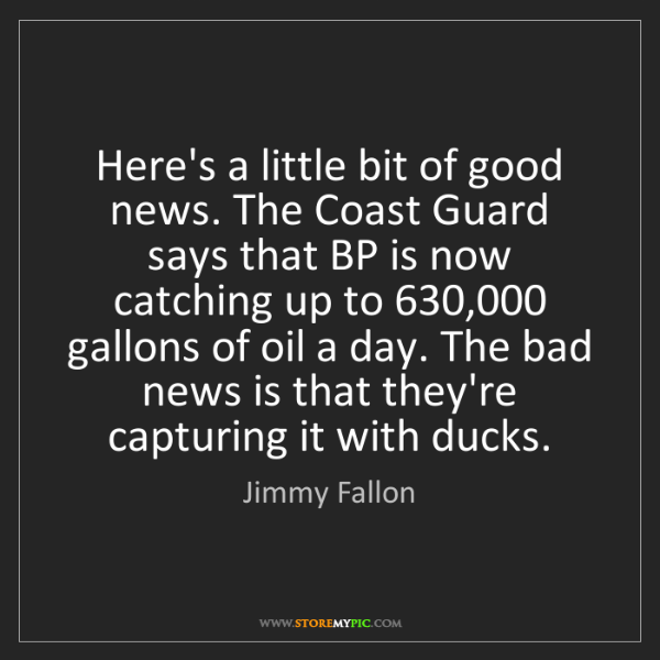 Jimmy Fallon: Here's a little bit of good news. The Coast Guard says...