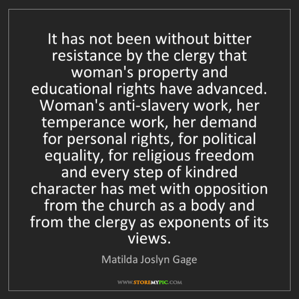 Matilda Joslyn Gage: It has not been without bitter resistance by the clergy...