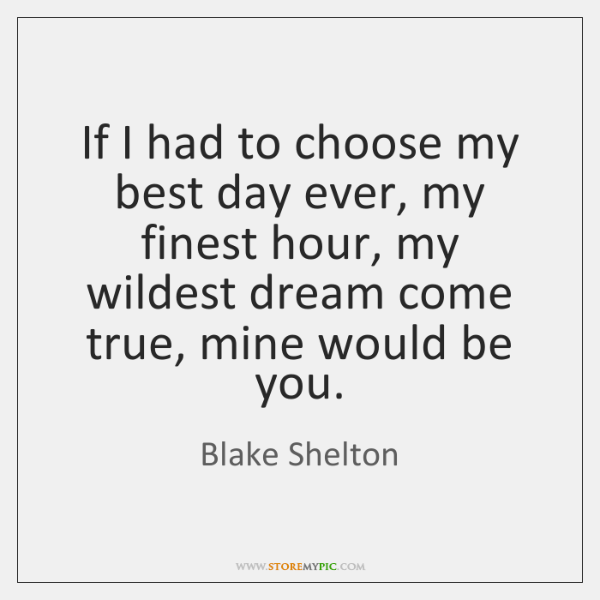 If I had to choose my best day ever, my finest hour, ...