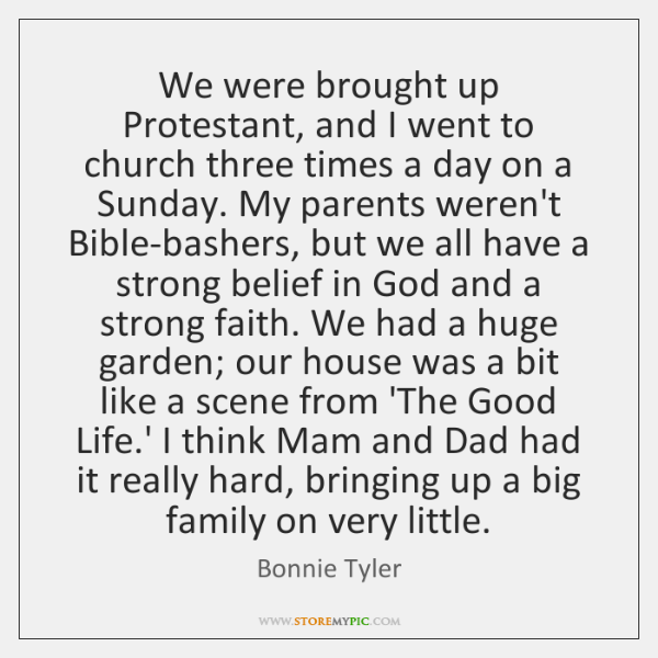 We were brought up Protestant, and I went to church three times ...